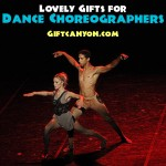 Lovely Gifts for Dance Choreographers