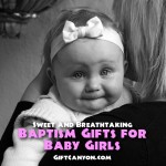 Sweet and Breathtaking Baptism Gifts for Baby Girls