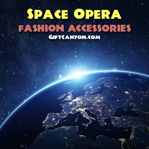 Space Opera Fashion Accessories for The Geek in You