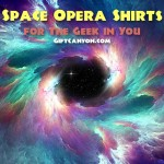 Space Opera Shirts for The Geek in You