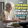 40 stocking stuffers for the elderly