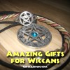 Amazing Gifts for Wiccans, Pagans and Magic Practitioners